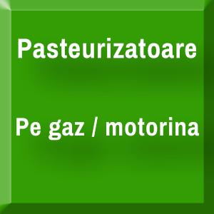 Pasteurizatoare pe gaz sau motorina